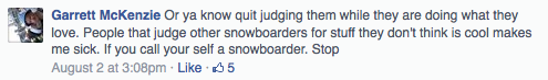 Ah yes the old stand by of calling into question whether someone is a snowboarder. This conversation is going south fast.
