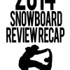 2014 Snowboard Review Recap